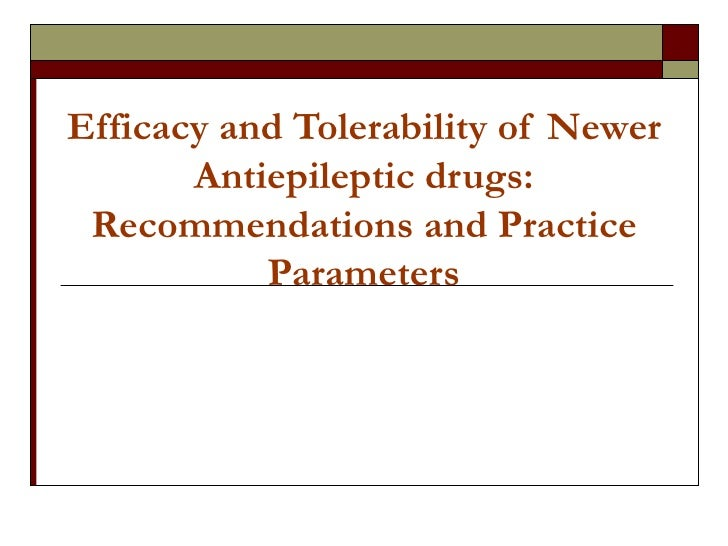 Efficacy and Tolerability of Newer Antiepileptic drugs: Recommendations and Practice Parameters