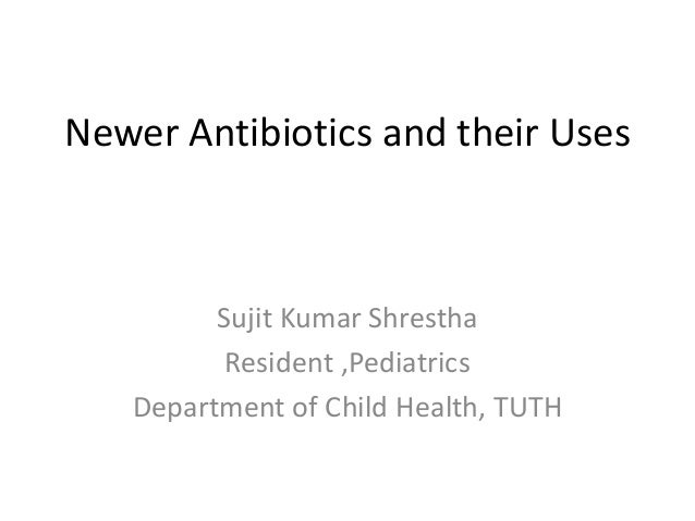 Newer antibiotics and uses
