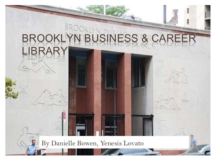 BROOKLYN BUSINESS & CAREERLIBRARY  By Danielle Bowen, Yenesis Lovato
