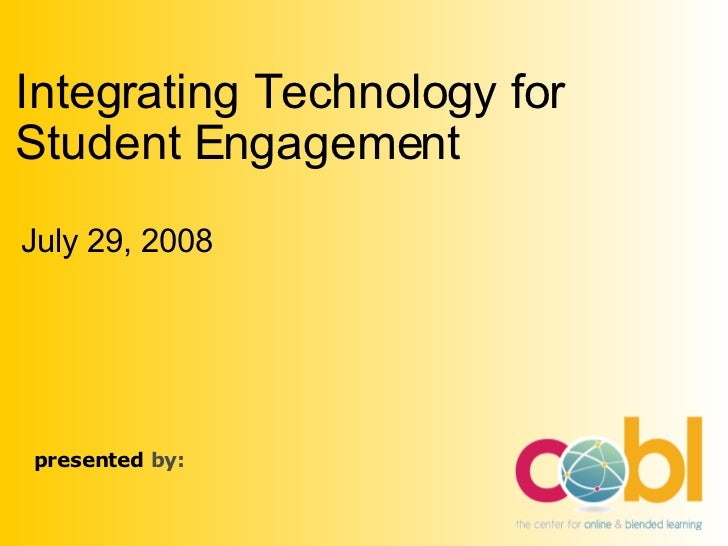 Integrating Technology for Student Engagement July 29, 2008     presented by: