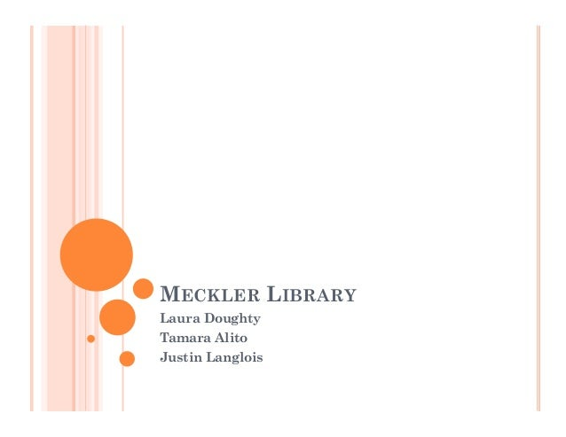 MECKLER LIBRARY Laura Doughty Tamara Alito Justin Langlois