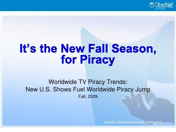 It's the New Fall Season,for Piracy<br />Worldwide TV Piracy Trends:<br />New U.S. Shows Fuel Worldwide Piracy Jump<br />F...