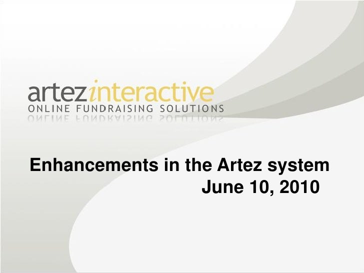 Enhancements in the Artez system                   June 10, 2010