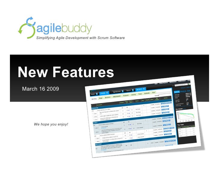 Simplifying Agile Development with Scrum Software     New Features March 16 2009         We hope you enjoy!