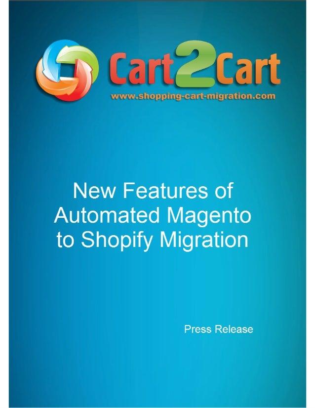 NewFeaturesofAutomatedMagentotoShopifyMigration  Ternopil,UkraineNovember1,2013Cart2Cart,wellrecognised...