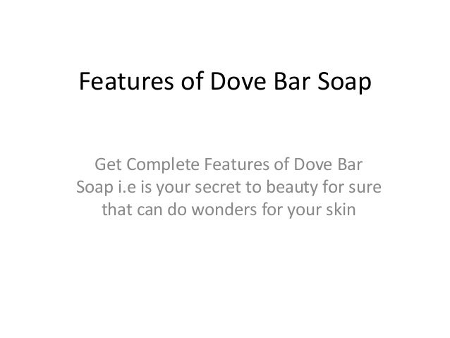 Features of Dove Bar Soap Get Complete Features of Dove Bar Soap i.e is your secret to beauty for sure that can do wonders...