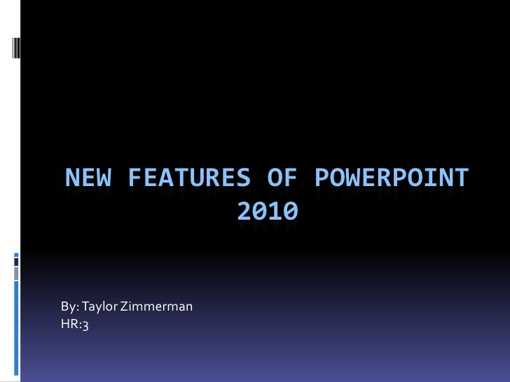 New features of PowerPoint 2010<br />By: Taylor Zimmerman<br />HR:3<br />