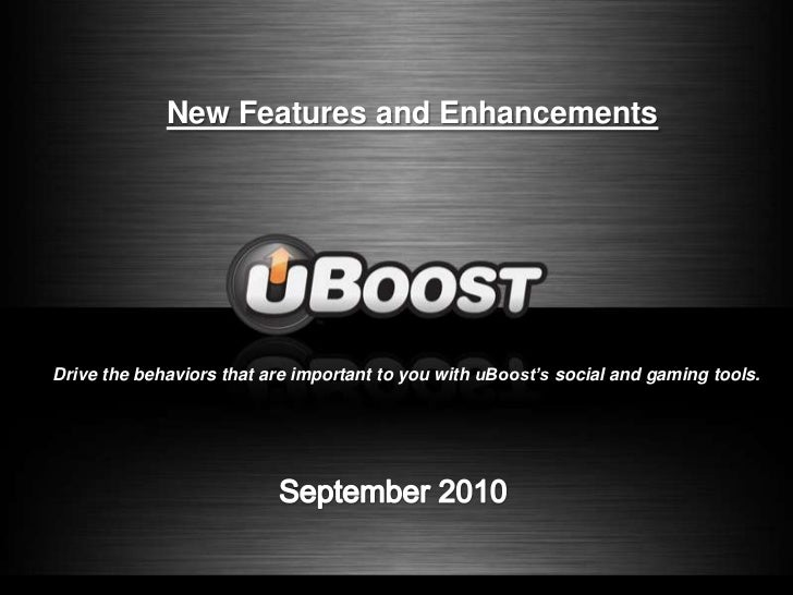 New Features and Enhancements<br />Drive the behaviors that are important to you with uBoost's social and gaming tools.<br...