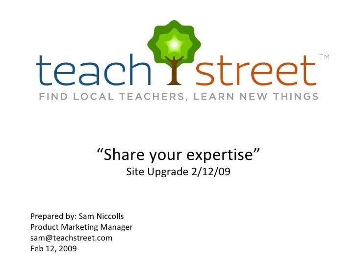 "New Features & Website Changes ""Share your expertise"" Site Upgrade 2/12/09 Prepared by: Sam Niccolls Product Marketing Man..."