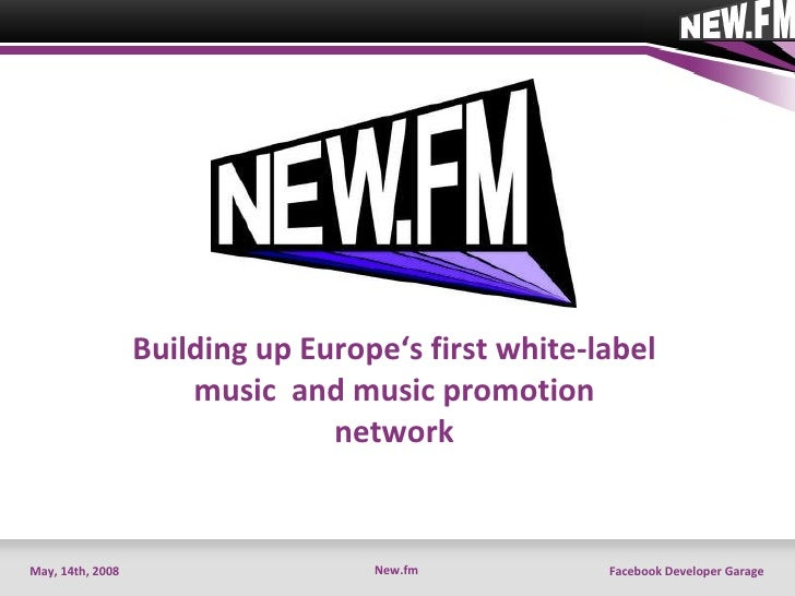 Building up Europe's first white-label music  and music promotion network New.fm