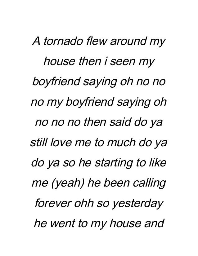 A tornado flew around my house then i seen my boyfriend saying oh no no no my boyfriend saying oh no no no then said do ya...
