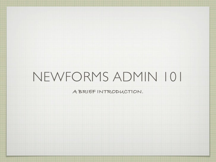 NEWFORMS ADMIN 101     A BRIEF INTRODUCTION.