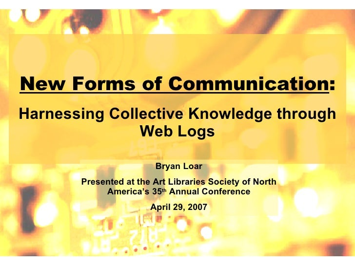 New Forms Of Communication: Harnessing Collective Knowledge through Web Logs