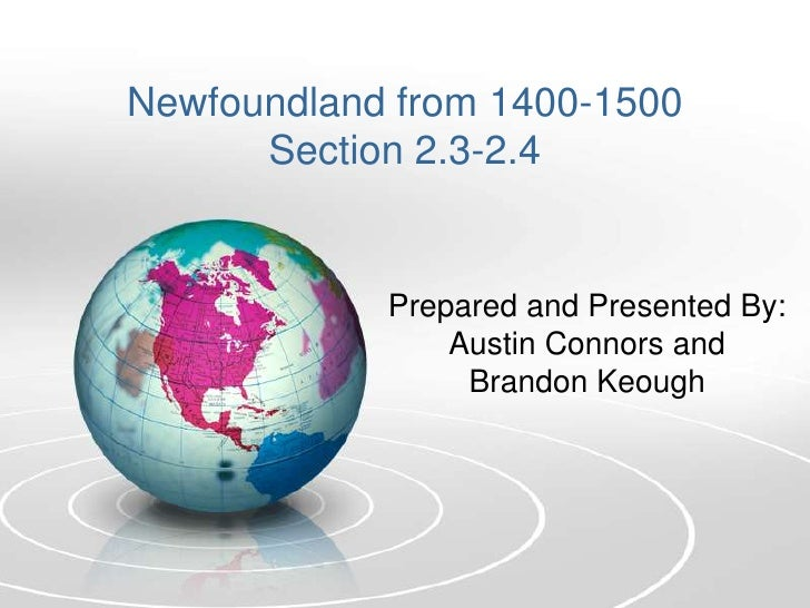 Newfoundland from 1400-1500Section 2.3-2.4<br />Prepared and Presented By: Austin Connors and Brandon Keough<br />