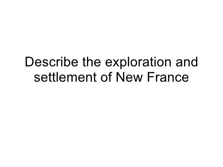 Describe the exploration and settlement of New France