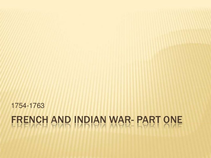 French and Indian War- Part One<br />1754-1763<br />