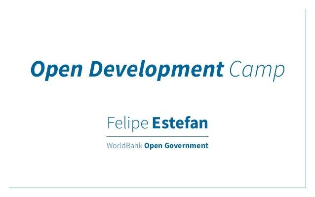 New Frontiers of Open Development - Felipe Estefan, World Bank