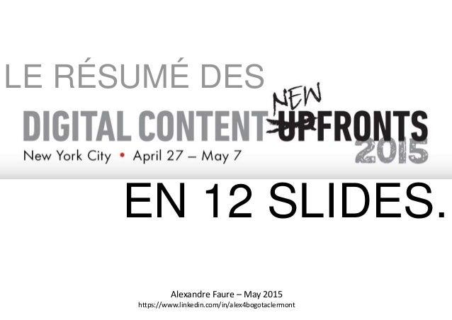 Alexandre Faure – May 2015 https://www.linkedin.com/in/alex4bogotaclermont LE RÉSUMÉ DES EN 12 SLIDES.