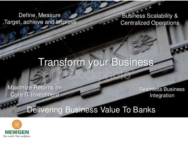 Define, Measure            Business Scalability &,Target, achieve and Improve     Centralized Operations             Trans...