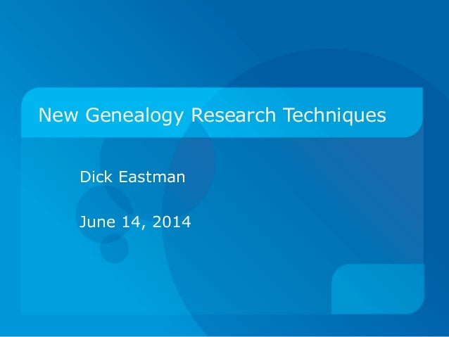 New Genealogy Research Techniques Dick Eastman June 14, 2014