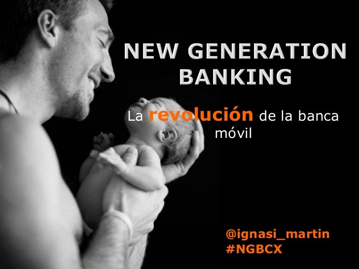 La   revolución de la banca            móvil             @ignasi_martin             #NGBCX