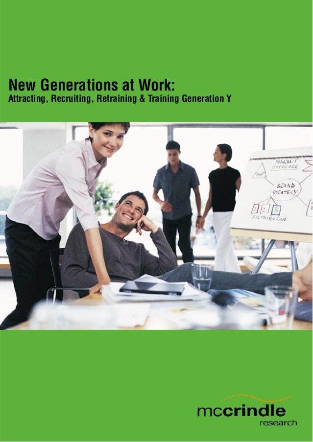 Understanding Generation Y: The New generations at work. Attracting, Recruiting, Retaining and Training Generation Y.