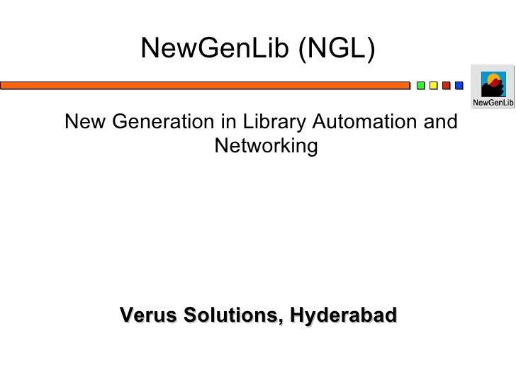 NewGenLib (NGL) <ul><ul><li>New Generation in Library Automation and Networking </li></ul></ul><ul><ul><li>Verus Solution...