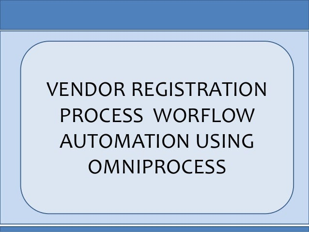VENDOR REGISTRATION PROCESS WORFLOW AUTOMATION USING OMNIPROCESS