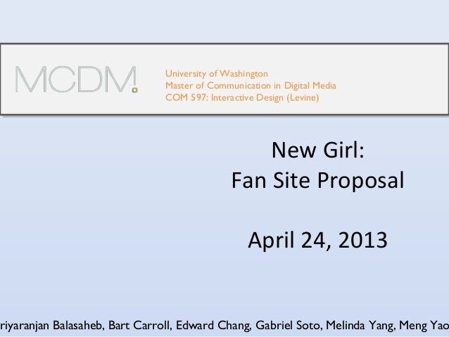 New Girl:Fan Site ProposalApril 24, 2013University of WashingtonMaster of Communication in Digital MediaCOM 597: Interacti...