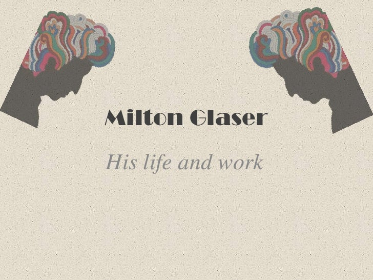 Milton Glaser<br />His life and work<br />