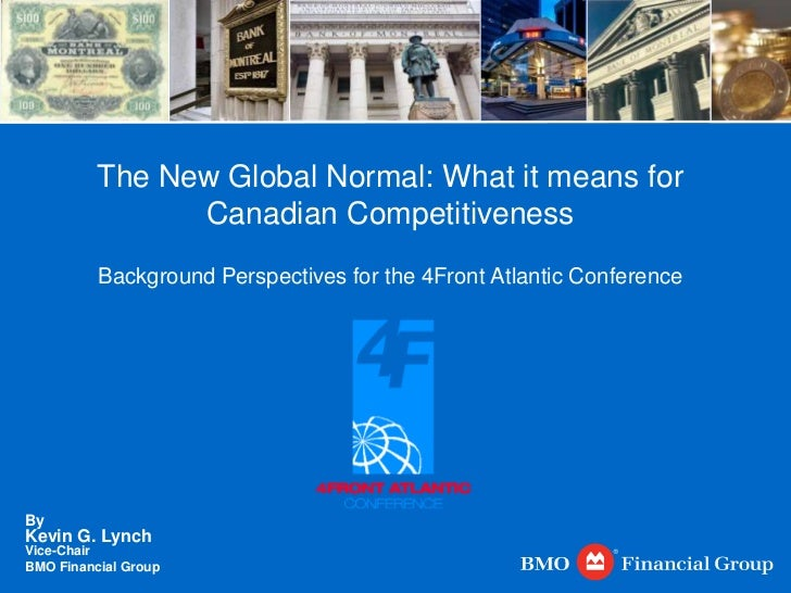 The New Global Normal: What it means for Canadian Competitiveness Background Perspectives for the 4Front Atlantic Conferen...