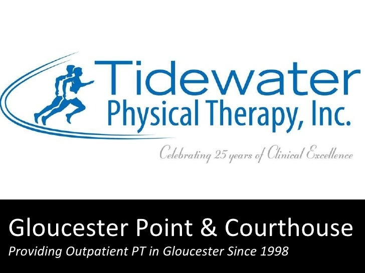 Company Meeting September 15, 2011 Gloucester Point & Courthouse Providing Outpatient PT in Gloucester Since 1998