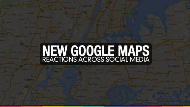 Google Maps On the July 16th 2013 Google opened the New Google Maps for web to everyone. Those maps had been available bef...