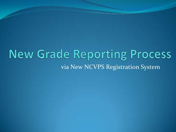 New Grade Reporting Process<br />via New NCVPS Registration System<br />