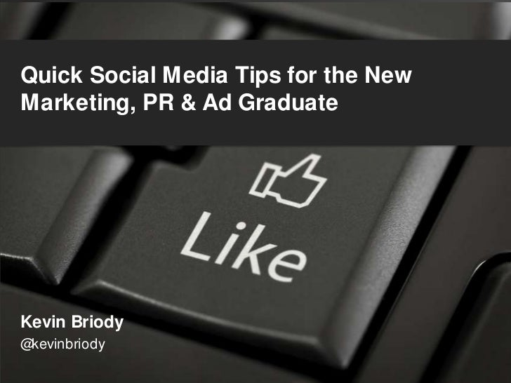 Quick Social Media Tips for the New Marketing, PR & Ad Graduate<br />Kevin Briody<br />@kevinbriody<br />