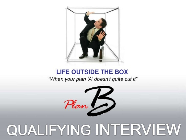 """LIFE OUTSIDE THE BOX<br />""""When your plan 'A' doesn't quite cut it""""<br />QUALIFYING INTERVIEW<br />"""