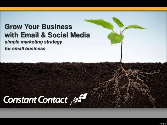Grow Your Businesswith Email & Social Mediasimple marketing strategyfor small business                            © 2013