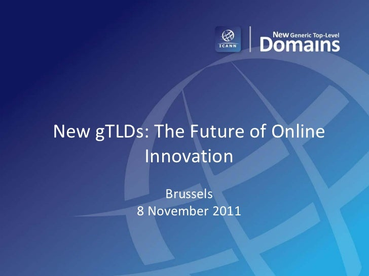 New gTLDs: The Future of Online         Innovation             Brussels         8 November 2011