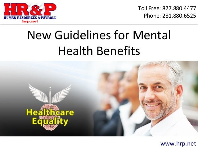 Toll Free: 877.880.4477 Phone: 281.880.6525 www.hrp.net New Guidelines for Mental Health Benefits