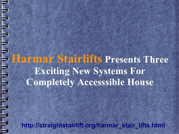 Harmar Stairlifts Presents Three    Exciting New Systems For   Completely Accesssible House  http://straightstairlift.org/...