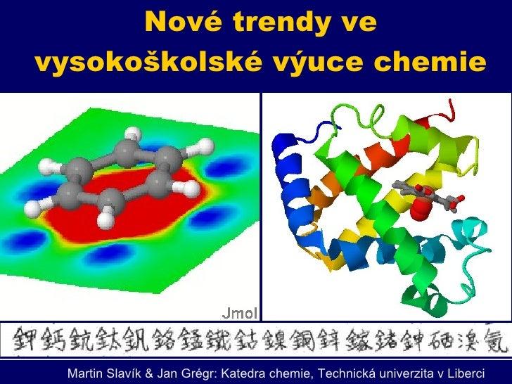 Nové trendy ve vysokoškolské výuce chemie Martin Slav ík  &  Jan Grégr:  Katedra chemie,  Technická univerzita v Liberci