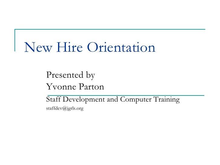 New Hire Orientation Presented by Yvonne Parton Staff Development and Computer Training staffdev@jgrls.org