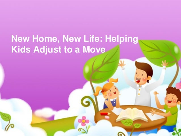 New Home, New Life: Helping Kids Adjust to a Move