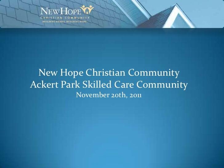 New Hope Christian CommunityAckert Park Skilled Care Community         November 20th, 2011