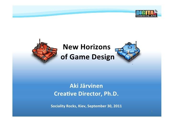 New Horizons                                     of Game Design            Aki Järvinen   Crea8ve Direct...