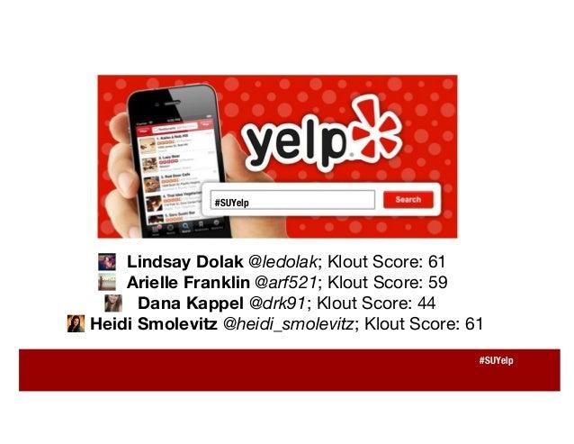 Lindsay Dolak @ledolak; Klout Score: 61 Arielle Franklin @arf521; Klout Score: 59 Dana Kappel @drk91; Klout Score: 44 Heid...