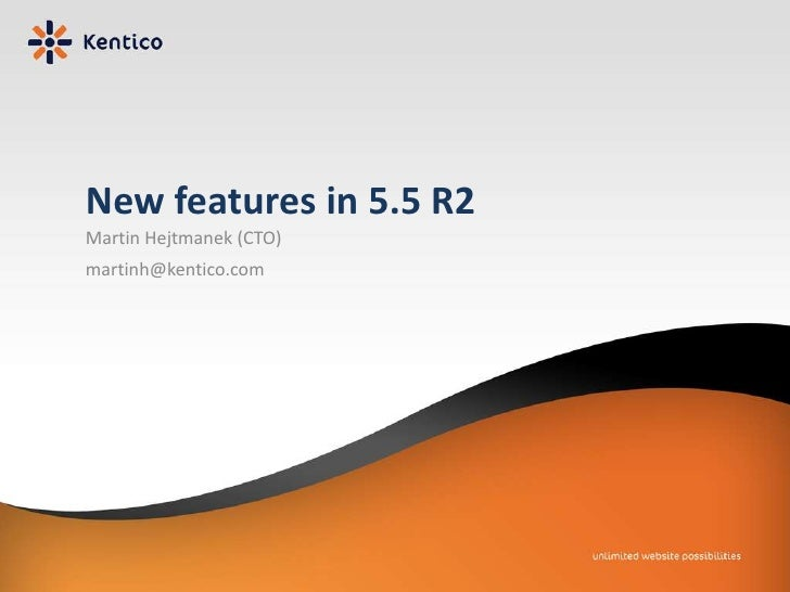 New features in 5.5 R2<br />Martin Hejtmanek (CTO)<br />martinh@kentico.com<br />