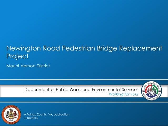 Newington Road Pedestrian Bridge Replacement Project Mount Vernon District Department of Public Works and Environmental Se...