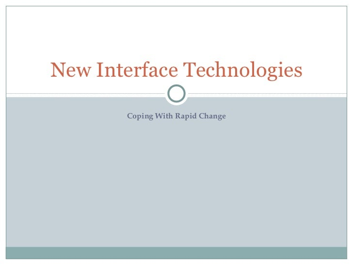 Coping With Rapid Change New Interface Technologies