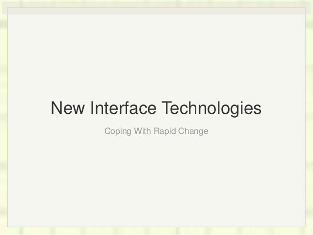 New Interface Technologies Coping With Rapid Change